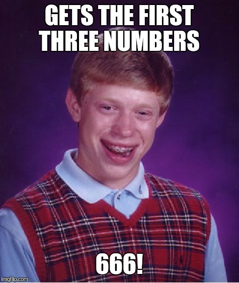 Bad Luck Brian Meme | GETS THE FIRST THREE NUMBERS 666! | image tagged in memes,bad luck brian | made w/ Imgflip meme maker