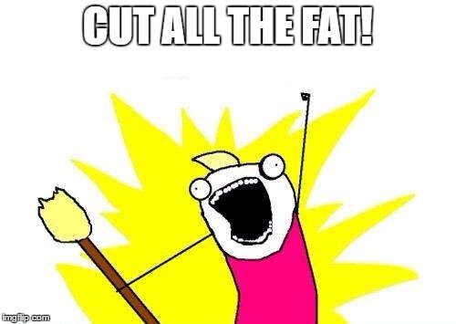 X All The Y Meme | CUT ALL THE FAT! | image tagged in memes,x all the y | made w/ Imgflip meme maker