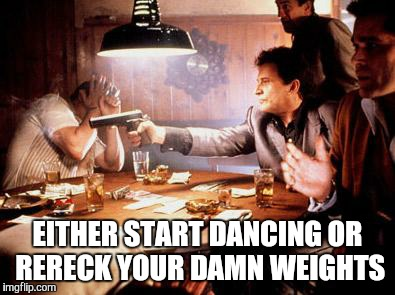 Joe Pesci Shooting | EITHER START DANCING OR RERECK YOUR DAMN WEIGHTS | image tagged in joe pesci shooting | made w/ Imgflip meme maker