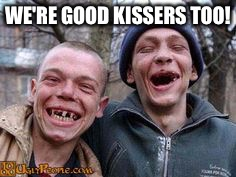 WE'RE GOOD KISSERS TOO! | made w/ Imgflip meme maker