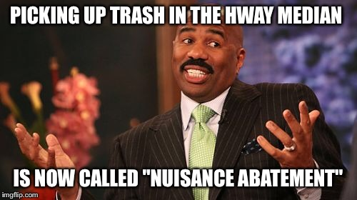 "Steve Harvey Meme | PICKING UP TRASH IN THE HWAY MEDIAN IS NOW CALLED ""NUISANCE ABATEMENT"" 