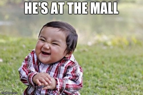 Evil Toddler Meme | HE'S AT THE MALL | image tagged in memes,evil toddler | made w/ Imgflip meme maker