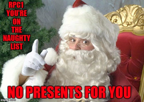 RPC1 YOU'RE ON THE NAUGHTY LIST NO PRESENTS FOR YOU | made w/ Imgflip meme maker