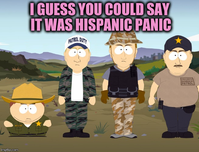 I GUESS YOU COULD SAY IT WAS HISPANIC PANIC | made w/ Imgflip meme maker