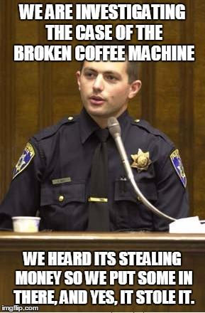 Coffee Maker Broke Meme : Police Officer Testifying Memes - Imgflip