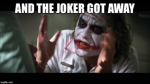 And everybody loses their minds Meme | AND THE JOKER GOT AWAY | image tagged in memes,and everybody loses their minds | made w/ Imgflip meme maker