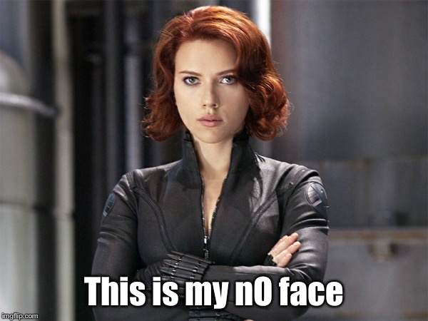 Black Widow - Not Impressed | This is my nO face | image tagged in black widow - not impressed | made w/ Imgflip meme maker