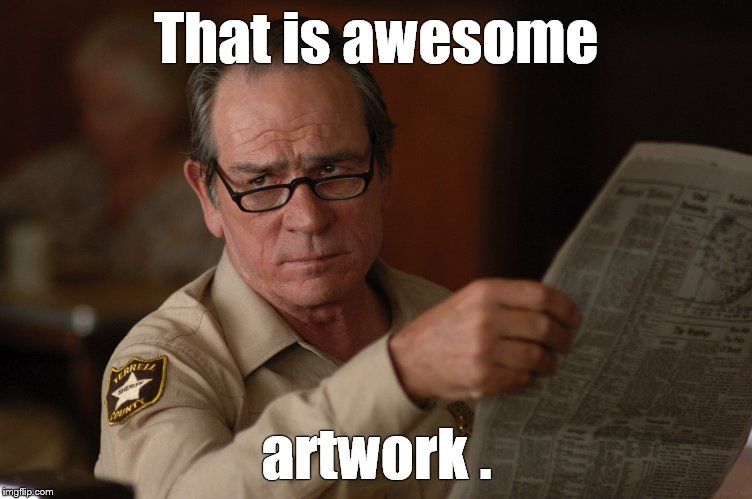say what? | That is awesome artwork . | image tagged in say what | made w/ Imgflip meme maker