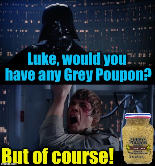 Star Wars Grey Poupon But of Course No | Luke, would you have any Grey Poupon? But of course! | image tagged in memes,star wars no,evilmandoevil,funny | made w/ Imgflip meme maker
