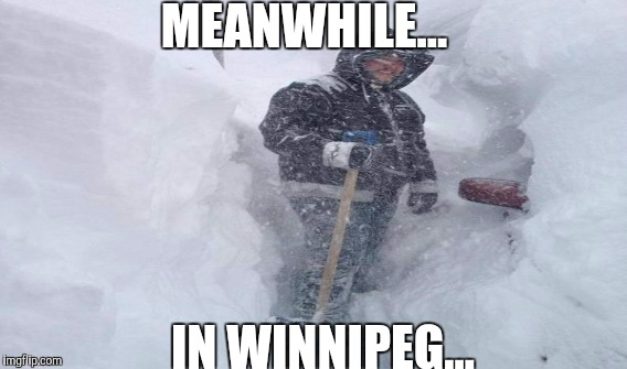 MEANWHILE... IN WINNIPEG... | made w/ Imgflip meme maker