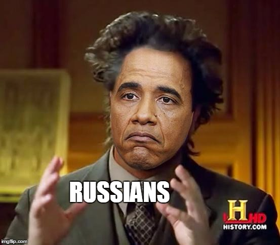 The Real Reason For All His Failures | RUSSIANS | image tagged in ancient obama meme,memes,obama,ancient aliens | made w/ Imgflip meme maker