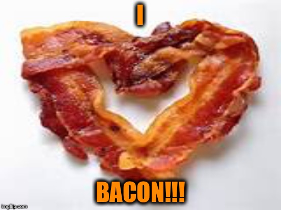 I BACON!!! | made w/ Imgflip meme maker