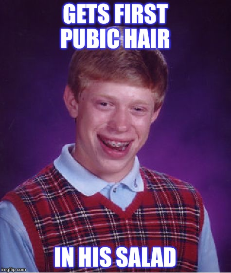 Bad Luck Brian Meme | GETS FIRST PUBIC HAIR IN HIS SALAD | image tagged in memes,bad luck brian | made w/ Imgflip meme maker
