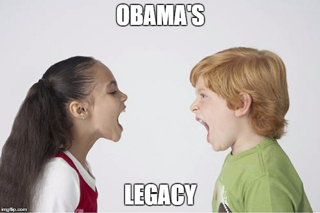 Kids fighting |  OBAMA'S; LEGACY | image tagged in kids fighting | made w/ Imgflip meme maker