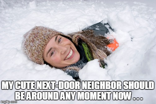MY CUTE NEXT-DOOR NEIGHBOR SHOULD BE AROUND ANY MOMENT NOW . . . | made w/ Imgflip meme maker