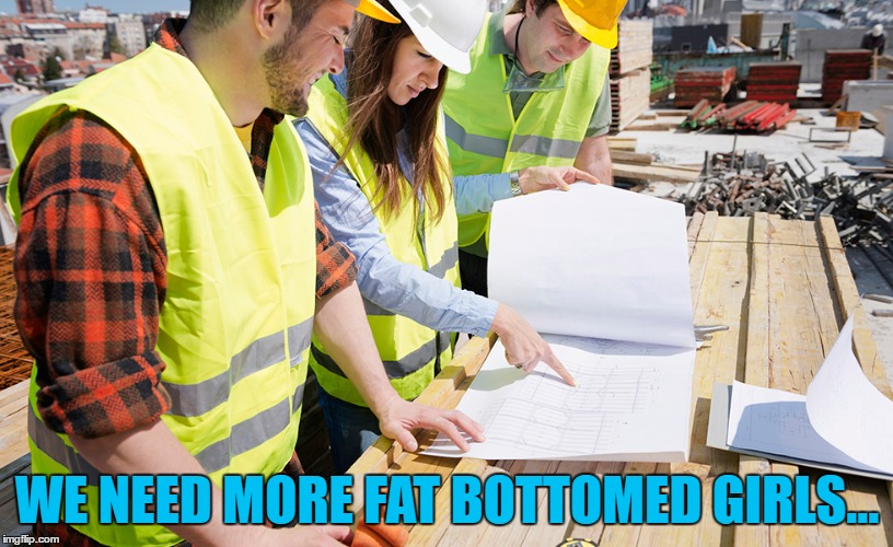WE NEED MORE FAT BOTTOMED GIRLS... | made w/ Imgflip meme maker