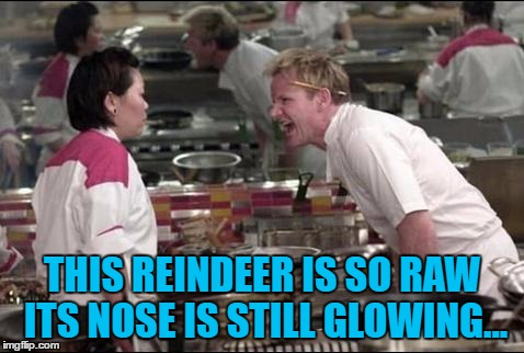 THIS REINDEER IS SO RAW ITS NOSE IS STILL GLOWING... | made w/ Imgflip meme maker