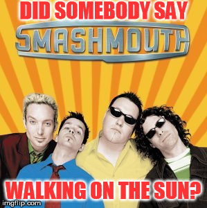 DID SOMEBODY SAY WALKING ON THE SUN? | made w/ Imgflip meme maker