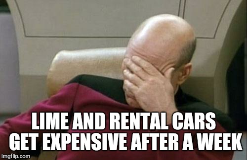 Captain Picard Facepalm Meme | LIME AND RENTAL CARS GET EXPENSIVE AFTER A WEEK | image tagged in memes,captain picard facepalm | made w/ Imgflip meme maker