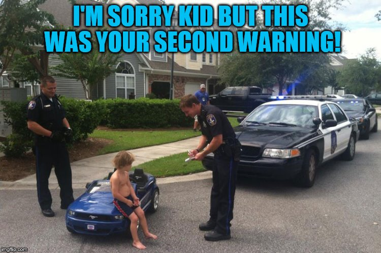 I'M SORRY KID BUT THIS WAS YOUR SECOND WARNING! | made w/ Imgflip meme maker