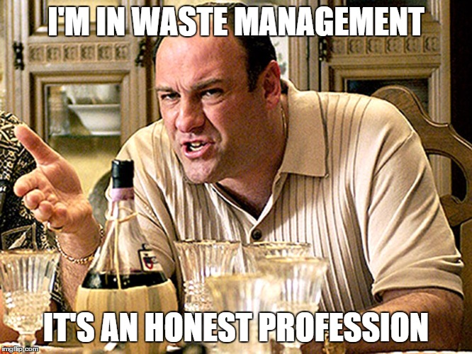 I'M IN WASTE MANAGEMENT IT'S AN HONEST PROFESSION | made w/ Imgflip meme maker