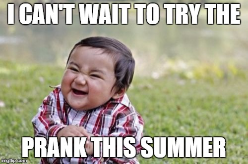 Evil Toddler Meme | I CAN'T WAIT TO TRY THE PRANK THIS SUMMER | image tagged in memes,evil toddler | made w/ Imgflip meme maker