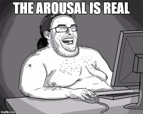 THE AROUSAL IS REAL | made w/ Imgflip meme maker
