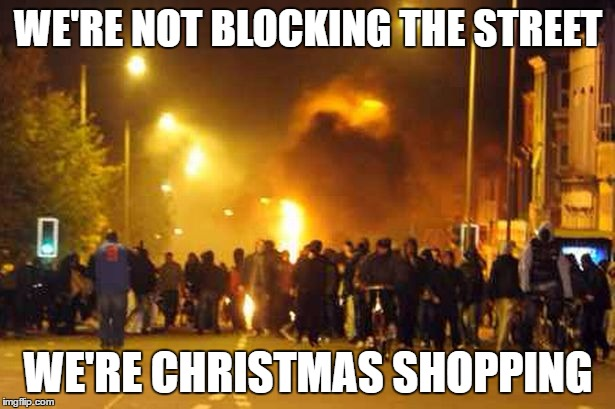 WE'RE NOT BLOCKING THE STREET WE'RE CHRISTMAS SHOPPING | made w/ Imgflip meme maker
