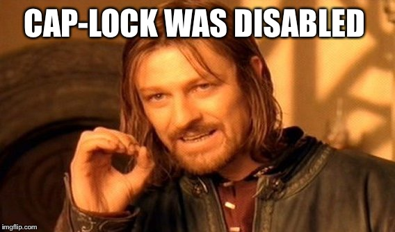 One Does Not Simply Meme | CAP-LOCK WAS DISABLED | image tagged in memes,one does not simply | made w/ Imgflip meme maker