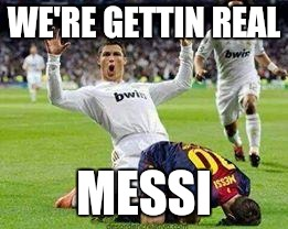 Watch out footballers | WE'RE GETTIN REAL MESSI | image tagged in watch out footballers | made w/ Imgflip meme maker