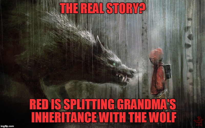 THE REAL STORY? RED IS SPLITTING GRANDMA'S INHERITANCE WITH THE WOLF | made w/ Imgflip meme maker