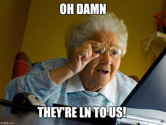 Grandma Finds The Internet Meme | OH DAMN THEY'RE LN TO US! | image tagged in memes,grandma finds the internet | made w/ Imgflip meme maker