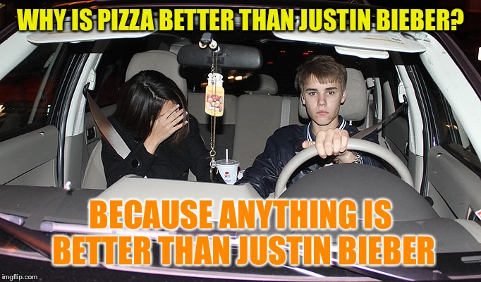 The Final Pizza Meme | WHY IS PIZZA BETTER THAN JUSTIN BIEBER? BECAUSE ANYTHING IS BETTER THAN JUSTIN BIEBER | image tagged in justin bieber,memes | made w/ Imgflip meme maker