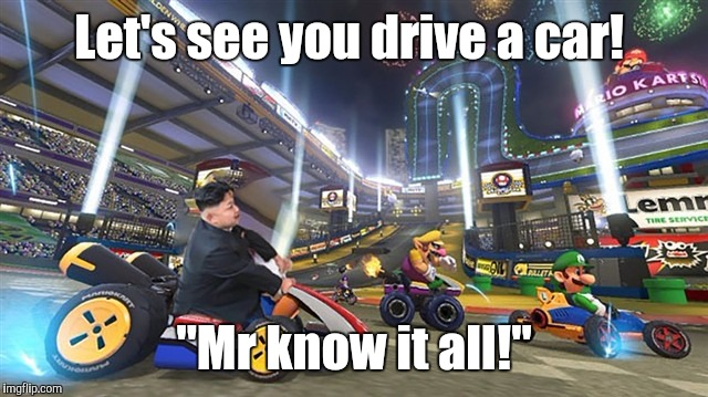"Kim Jong Un 3 | Let's see you drive a car! ""Mr know it all!"" 