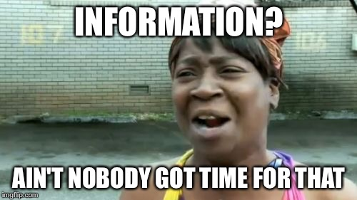Aint Nobody Got Time For That Meme | INFORMATION? AIN'T NOBODY GOT TIME FOR THAT | image tagged in memes,aint nobody got time for that | made w/ Imgflip meme maker