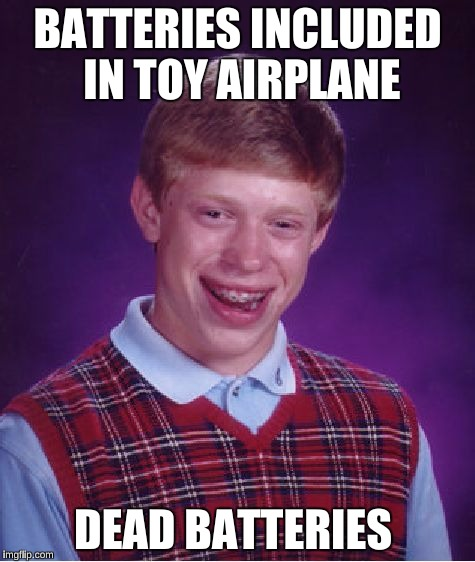 Bad Luck Brian Meme | BATTERIES INCLUDED IN TOY AIRPLANE DEAD BATTERIES | image tagged in memes,bad luck brian | made w/ Imgflip meme maker