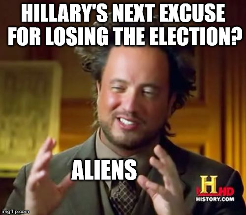 Russian Aliens | HILLARY'S NEXT EXCUSE FOR LOSING THE ELECTION? ALIENS | image tagged in memes,ancient aliens,russians | made w/ Imgflip meme maker