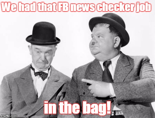 We had that FB news checker job in the bag! | made w/ Imgflip meme maker