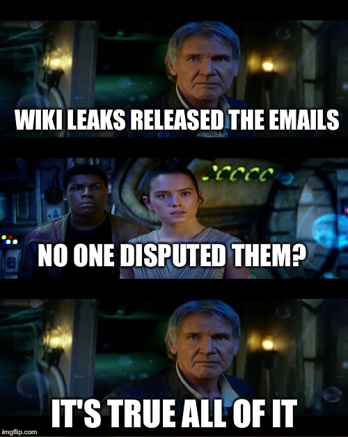 WIKI LEAKS RELEASED THE EMAILS IT'S TRUE ALL OF IT NO ONE DISPUTED THEM? | made w/ Imgflip meme maker