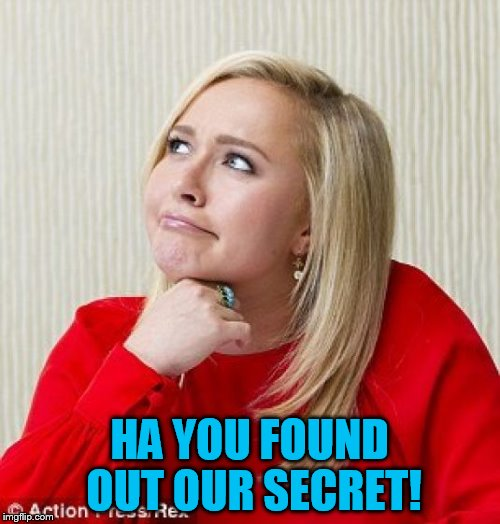 HA YOU FOUND OUT OUR SECRET! | made w/ Imgflip meme maker