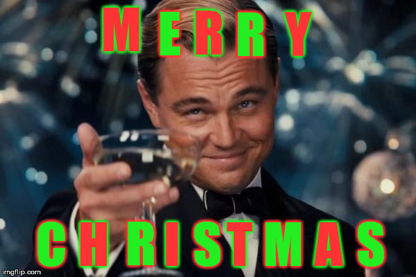 When you put it like this, it is just so much more simple. Merry Christmas, Imgflippers! | M E R R Y C H R I S T M A S | image tagged in memes,leonardo dicaprio cheers | made w/ Imgflip meme maker