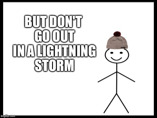 BUT DON'T GO OUT IN A LIGHTNING STORM | made w/ Imgflip meme maker