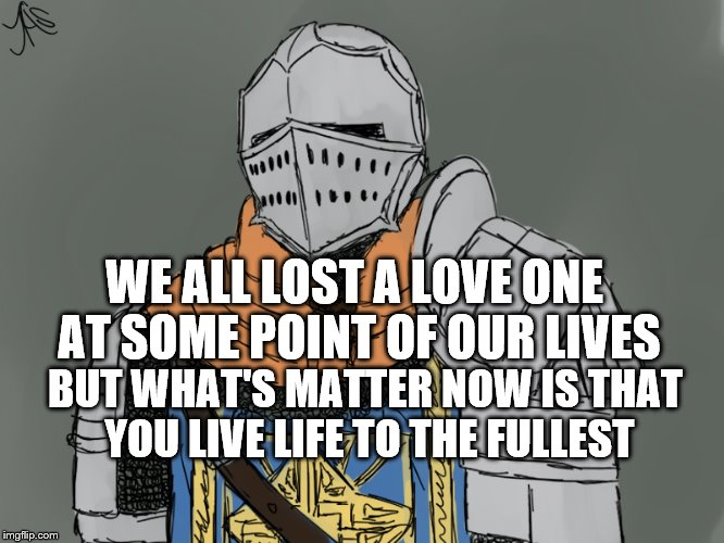 WE ALL LOST A LOVE ONE AT SOME POINT OF OUR LIVES BUT WHAT'S MATTER NOW IS THAT YOU LIVE LIFE TO THE FULLEST | made w/ Imgflip meme maker