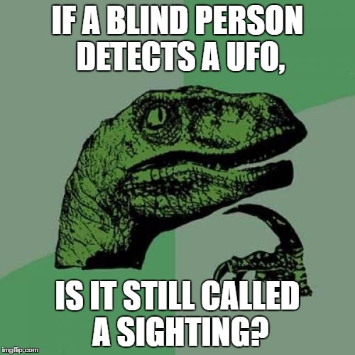 Philosoraptor Meme | IF A BLIND PERSON DETECTS A UFO, IS IT STILL CALLED A SIGHTING? | image tagged in memes,philosoraptor | made w/ Imgflip meme maker