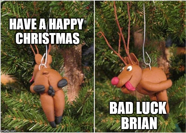 HAVE A HAPPY CHRISTMAS BAD LUCK BRIAN | made w/ Imgflip meme maker