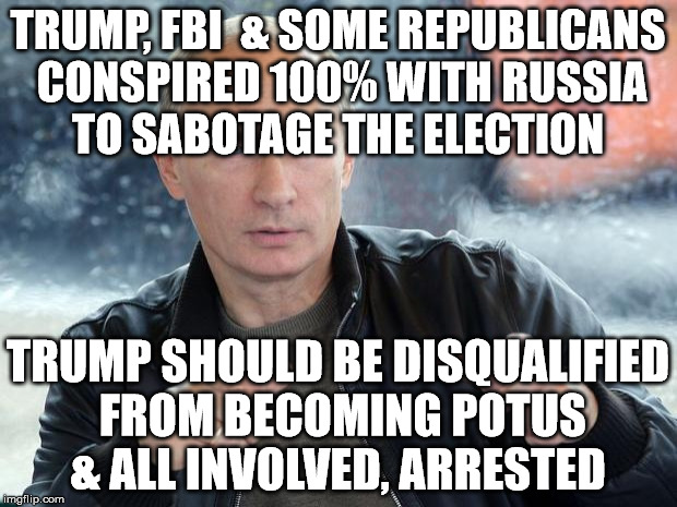 TRUMP, FBI  & SOME REPUBLICANS CONSPIRED 100% WITH RUSSIA TO SABOTAGE THE ELECTION TRUMP SHOULD BE DISQUALIFIED FROM BECOMING POTUS & ALL IN | image tagged in fuck you russia | made w/ Imgflip meme maker