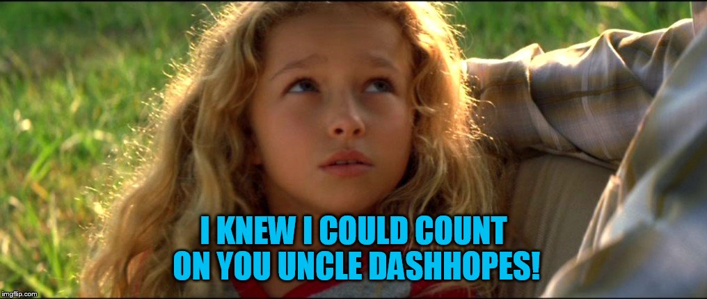 I KNEW I COULD COUNT ON YOU UNCLE DASHHOPES! | made w/ Imgflip meme maker