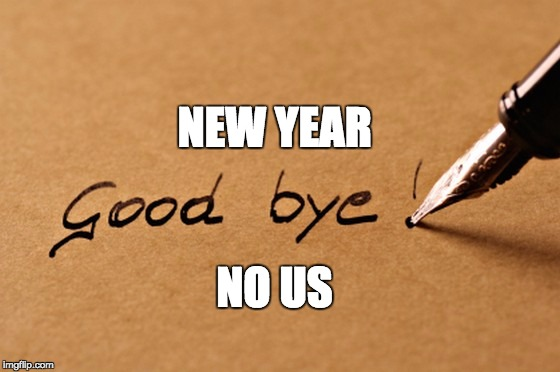 NEW YEAR NO US | image tagged in quadry de'jon allen,quadry,loser,break up | made w/ Imgflip meme maker