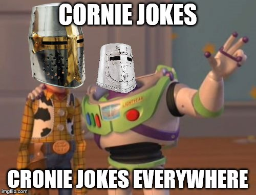 X, X Everywhere Meme | CORNIE JOKES CRONIE JOKES EVERYWHERE | image tagged in memes,x,x everywhere,x x everywhere | made w/ Imgflip meme maker