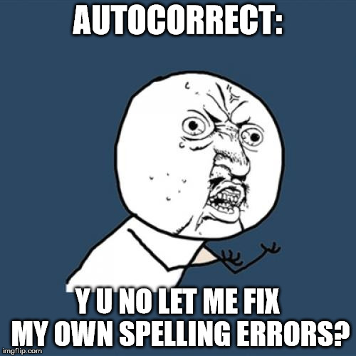 Y U No Meme | AUTOCORRECT: Y U NO LET ME FIX MY OWN SPELLING ERRORS? | image tagged in memes,y u no | made w/ Imgflip meme maker